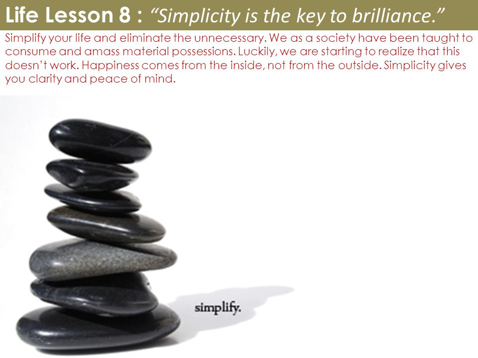 Life Lesson 8 : Simplicity is the key to brilliance.