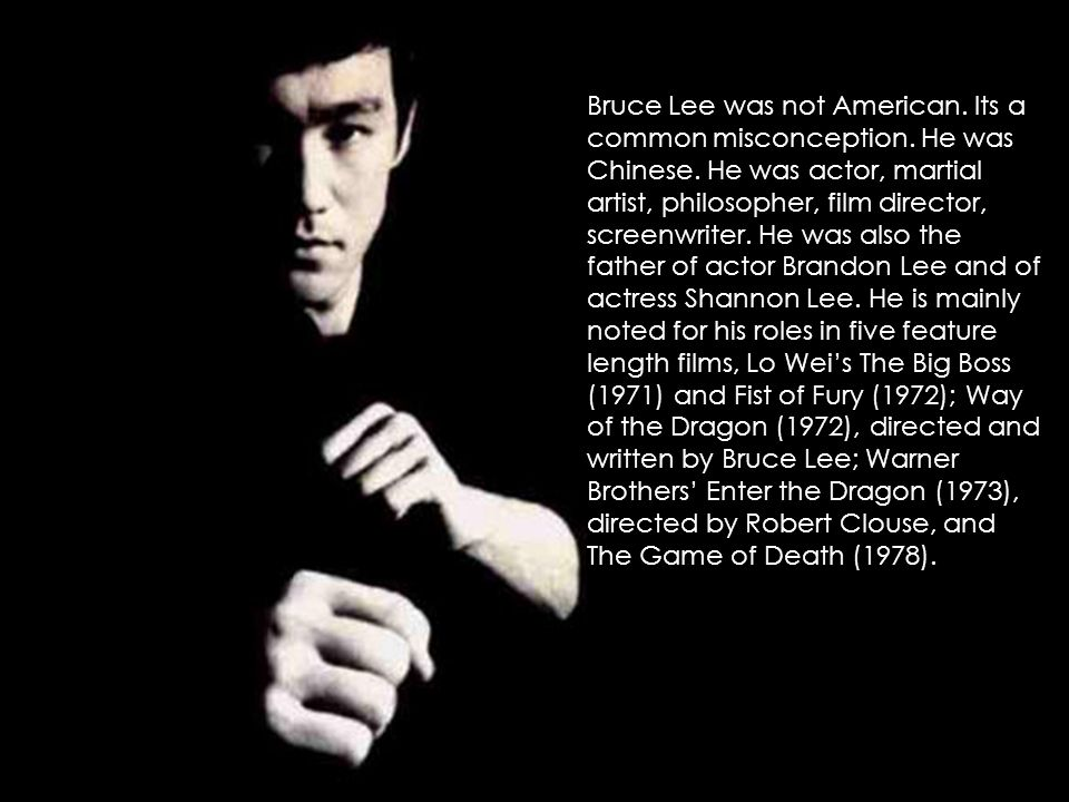Bruce Lee was not American. Its a common misconception. He was Chinese