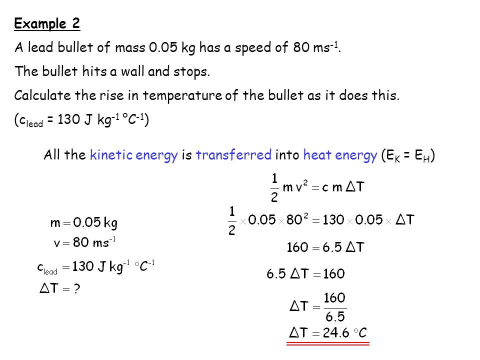 All the kinetic energy is transferred into heat energy (EK = EH)