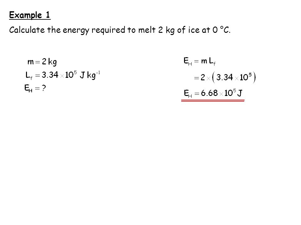 Example 1 Calculate the energy required to melt 2 kg of ice at 0 °C.