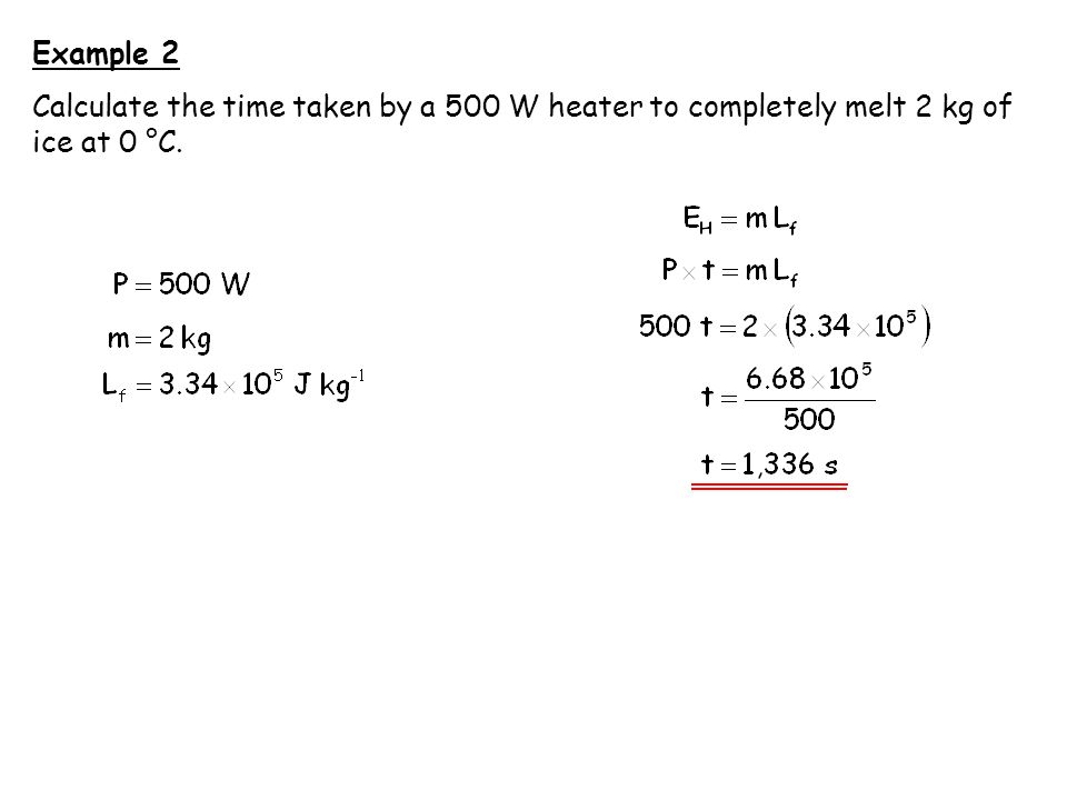 Example 2 Calculate the time taken by a 500 W heater to completely melt 2 kg of ice at 0 °C.
