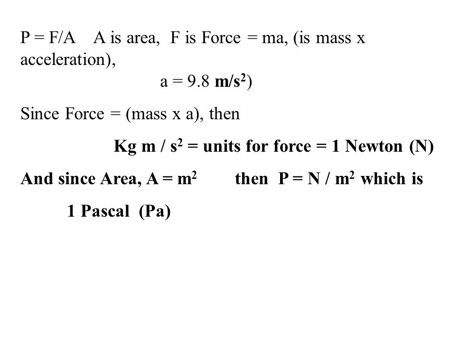 P = F/A A is area, F is Force = ma, (is mass x acceleration),. a = 9