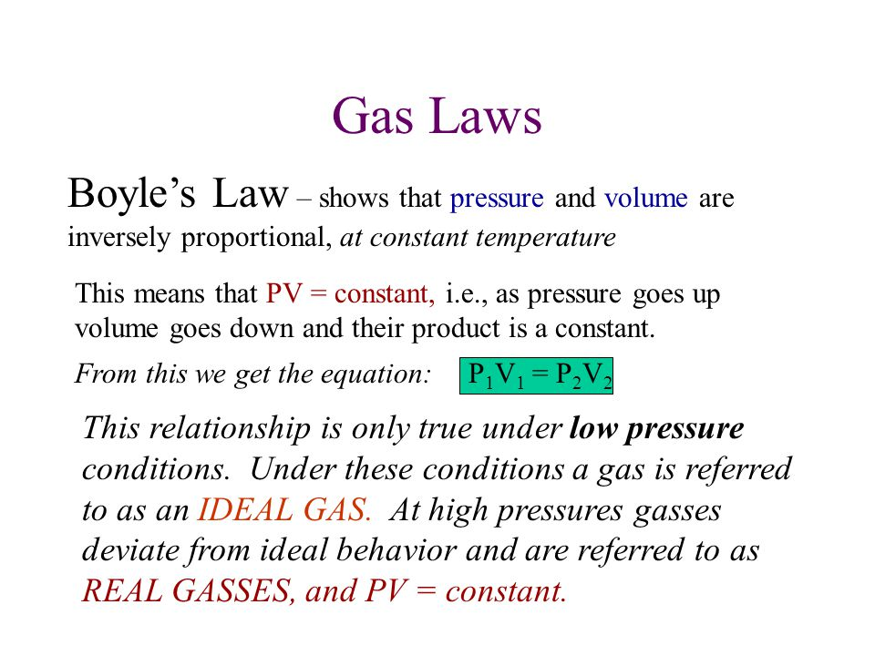 Gas Laws Boyle's Law – shows that pressure and volume are inversely proportional, at constant temperature.