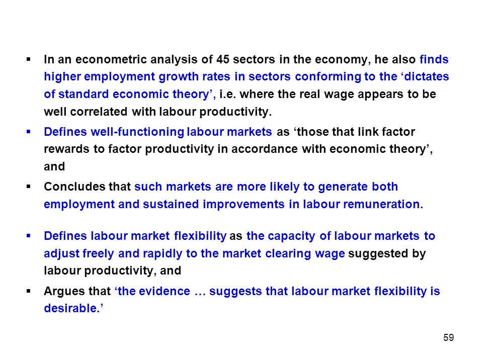 In an econometric analysis of 45 sectors in the economy, he also finds higher employment growth rates in sectors conforming to the 'dictates of standard economic theory', i.e. where the real wage appears to be well correlated with labour productivity.