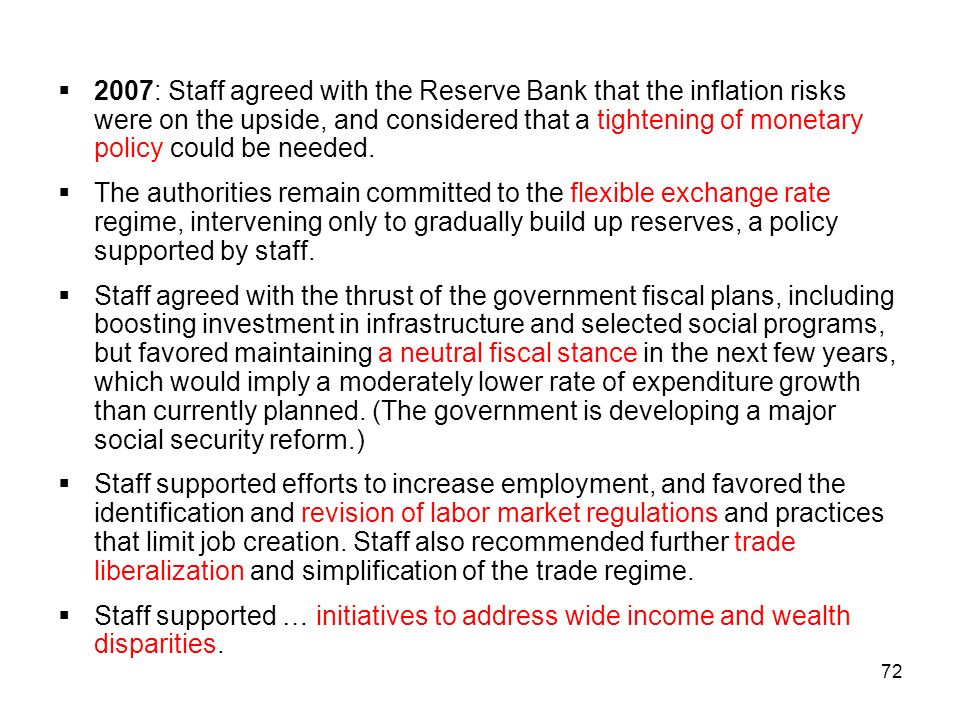 2007: Staff agreed with the Reserve Bank that the inflation risks were on the upside, and considered that a tightening of monetary policy could be needed.