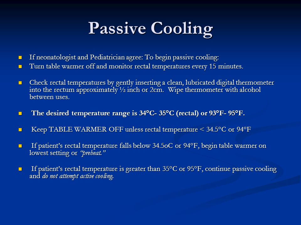 Passive Cooling If neonatologist and Pediatrician agree: To begin passive cooling: