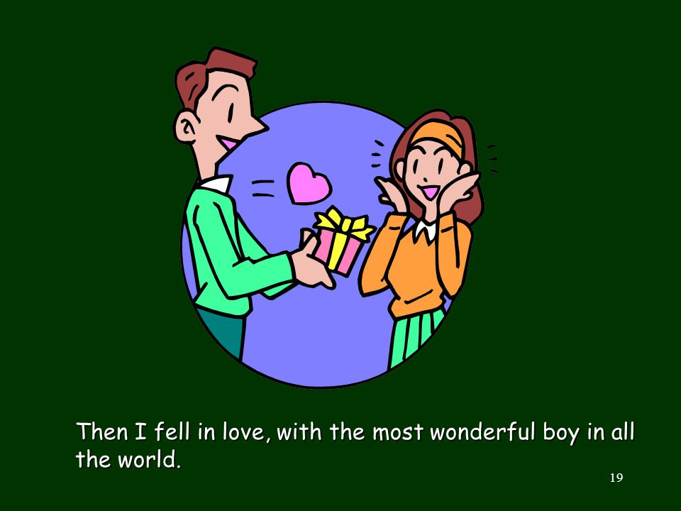 Then I fell in love, with the most wonderful boy in all the world.