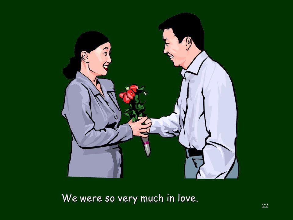 We were so very much in love.