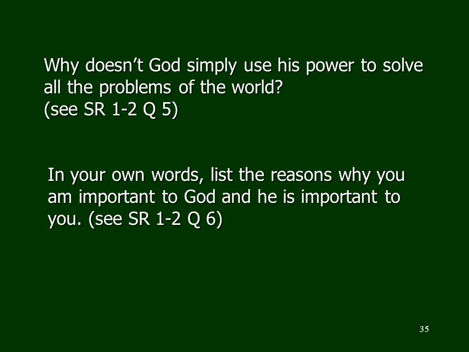 Why doesn't God simply use his power to solve all the problems of the world (see SR 1-2 Q 5)