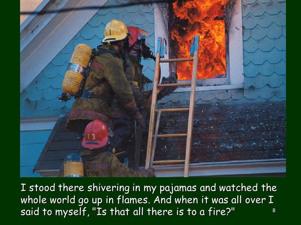 I stood there shivering in my pajamas and watched the whole world go up in flames.