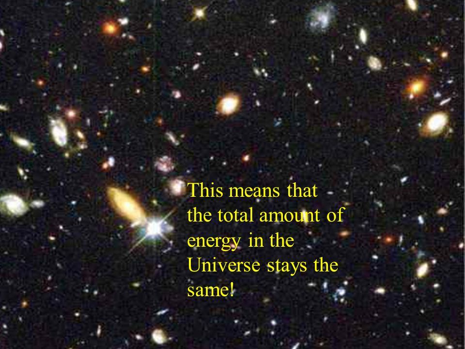 This means that the total amount of energy in the Universe stays the same!