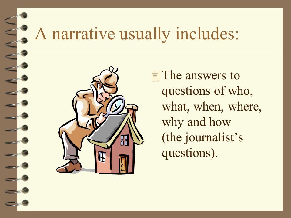A narrative usually includes: