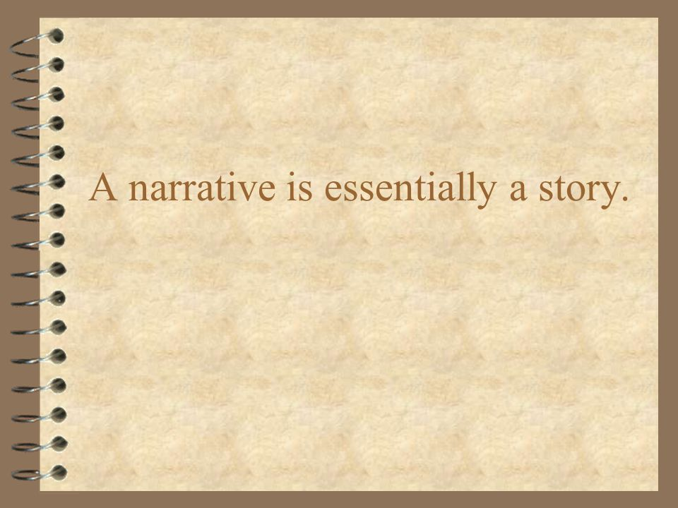A narrative is essentially a story.