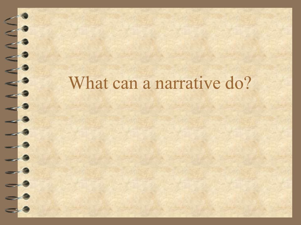 What can a narrative do