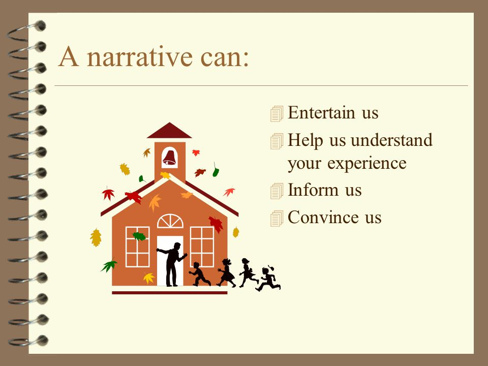 A narrative can: Entertain us Help us understand your experience