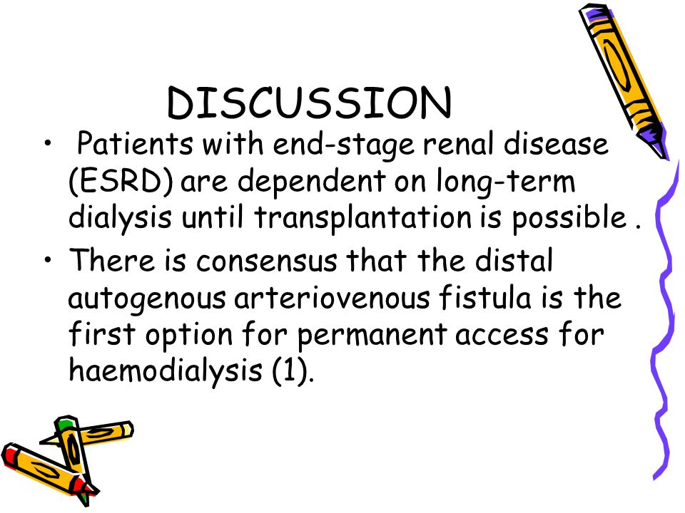 DISCUSSION Patients with end-stage renal disease (ESRD) are dependent on long-term dialysis until transplantation is possible .