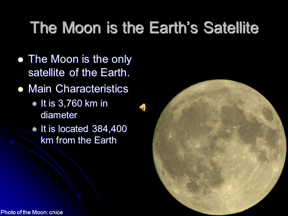 The Moon is the Earth's Satellite