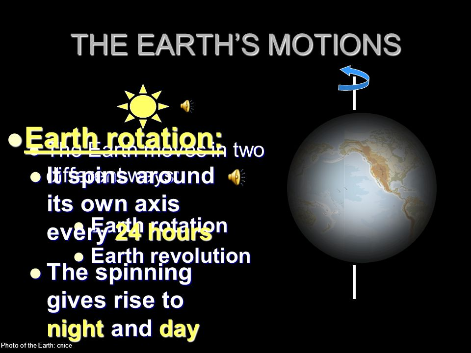 THE EARTH'S MOTIONS Earth rotation: