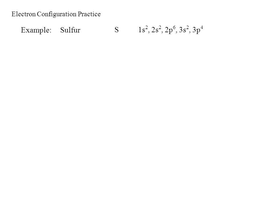 Example: Sulfur S 1s2, 2s2, 2p6, 3s2, 3p4