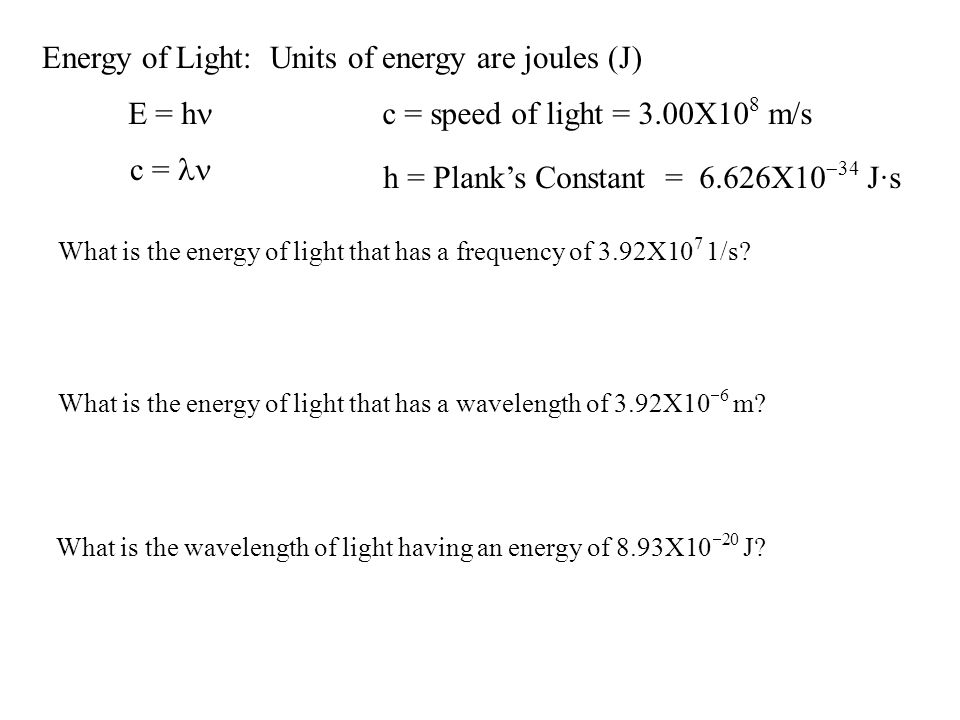 Energy of Light: Units of energy are joules (J)