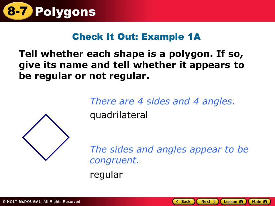 Check It Out: Example 1A Tell whether each shape is a polygon. If so, give its name and tell whether it appears to be regular or not regular.