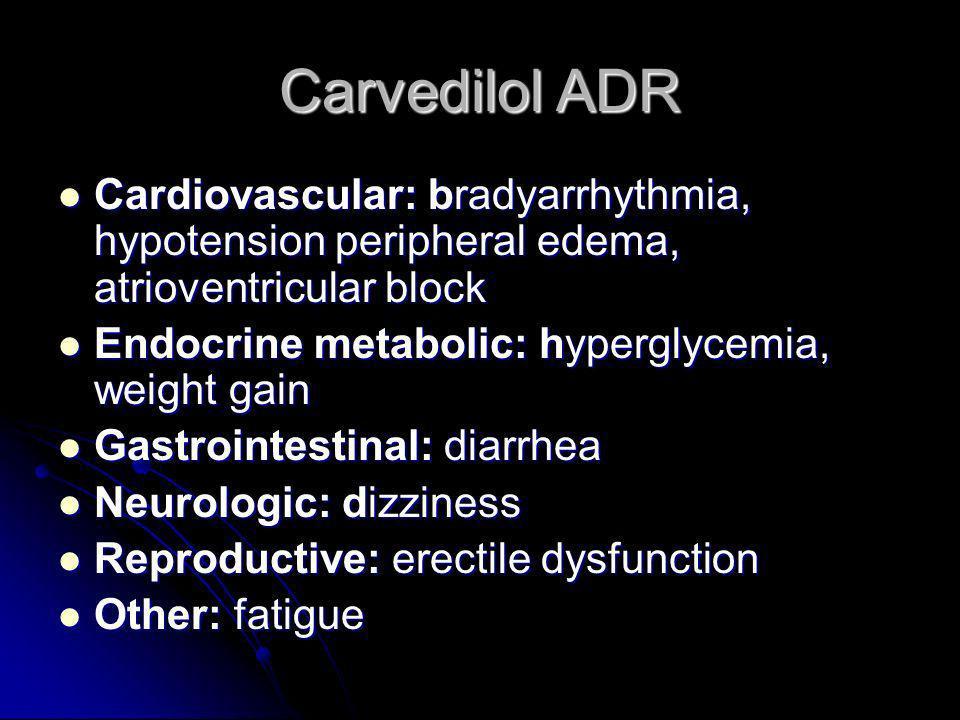 Carvedilol ADR Cardiovascular: bradyarrhythmia, hypotension peripheral edema, atrioventricular block.