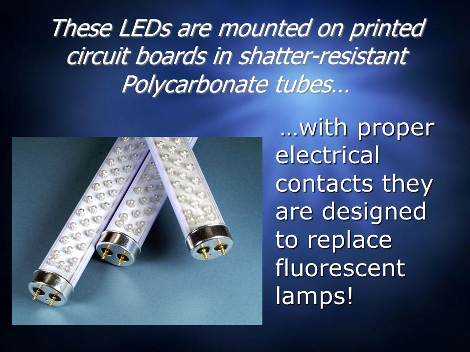These LEDs are mounted on printed circuit boards in shatter-resistant Polycarbonate tubes…