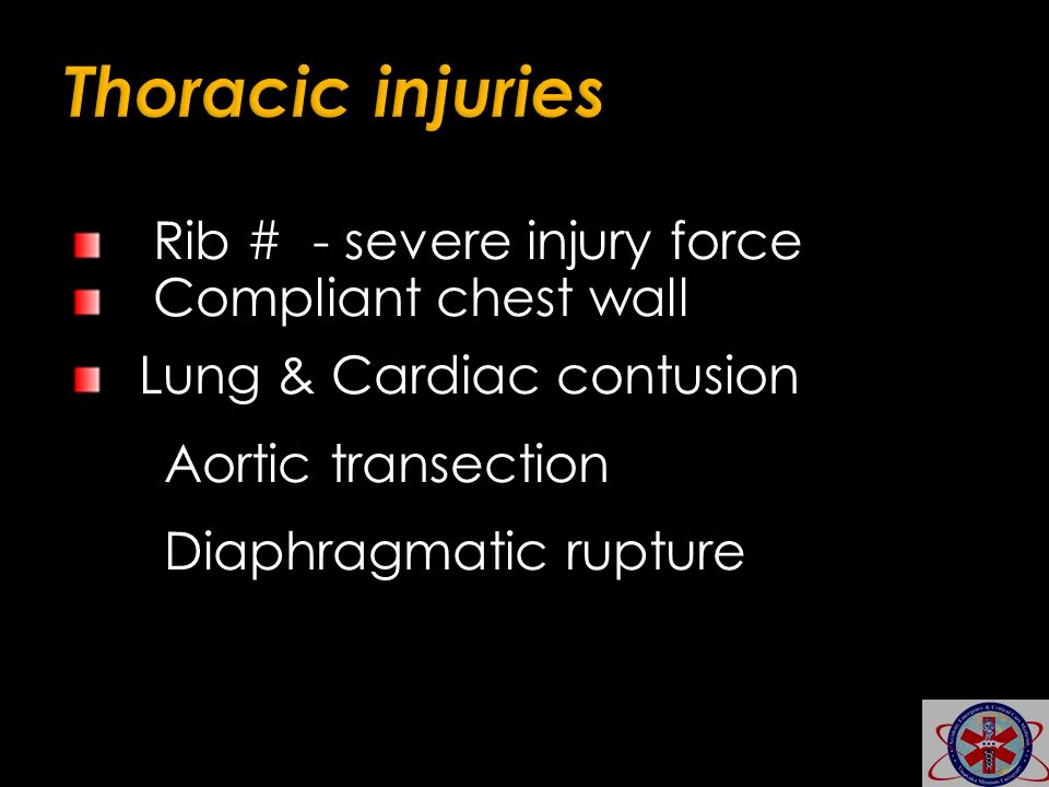 Thoracic injuries Rib # - severe injury force Compliant chest wall