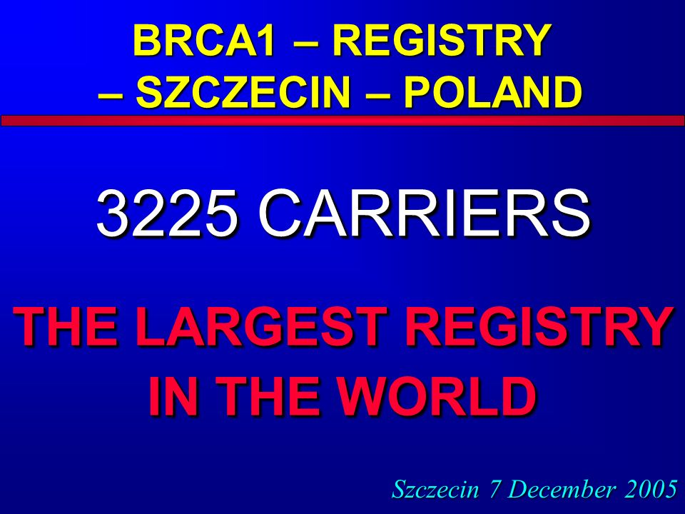 BRCA1 – REGISTRY – SZCZECIN – POLAND THE LARGEST REGISTRY IN THE WORLD