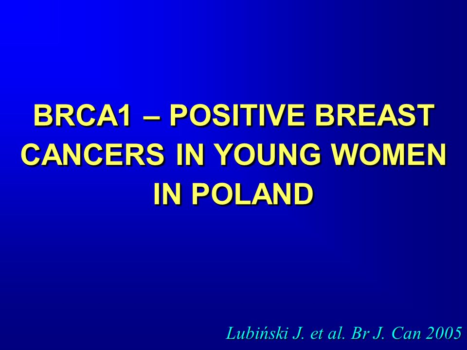 BRCA1 – POSITIVE BREAST CANCERS IN YOUNG WOMEN IN POLAND