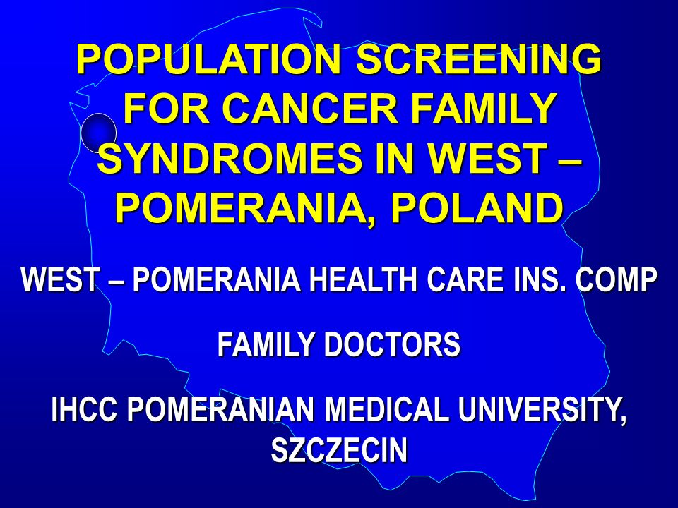 POPULATION SCREENING FOR CANCER FAMILY SYNDROMES IN WEST – POMERANIA, POLAND