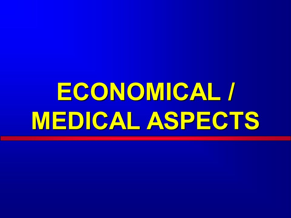 ECONOMICAL / MEDICAL ASPECTS