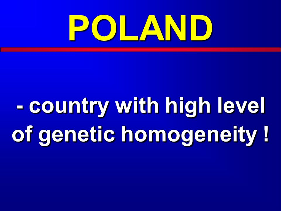 - country with high level of genetic homogeneity !