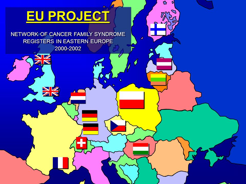 NETWORK OF CANCER FAMILY SYNDROME REGISTERS IN EASTERN EUROPE 2000-2002