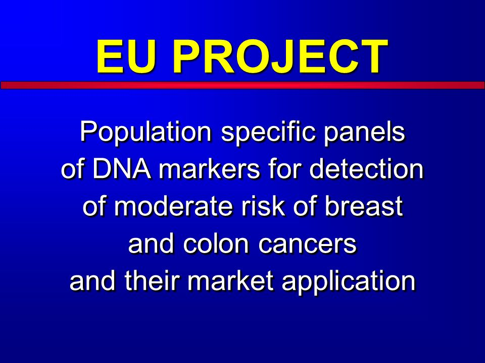 EU PROJECT Population specific panels of DNA markers for detection of moderate risk of breast and colon cancers and their market application.