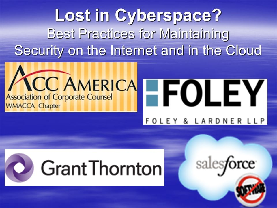 Lost in Cyberspace Best Practices for Maintaining Security on the Internet and in the Cloud