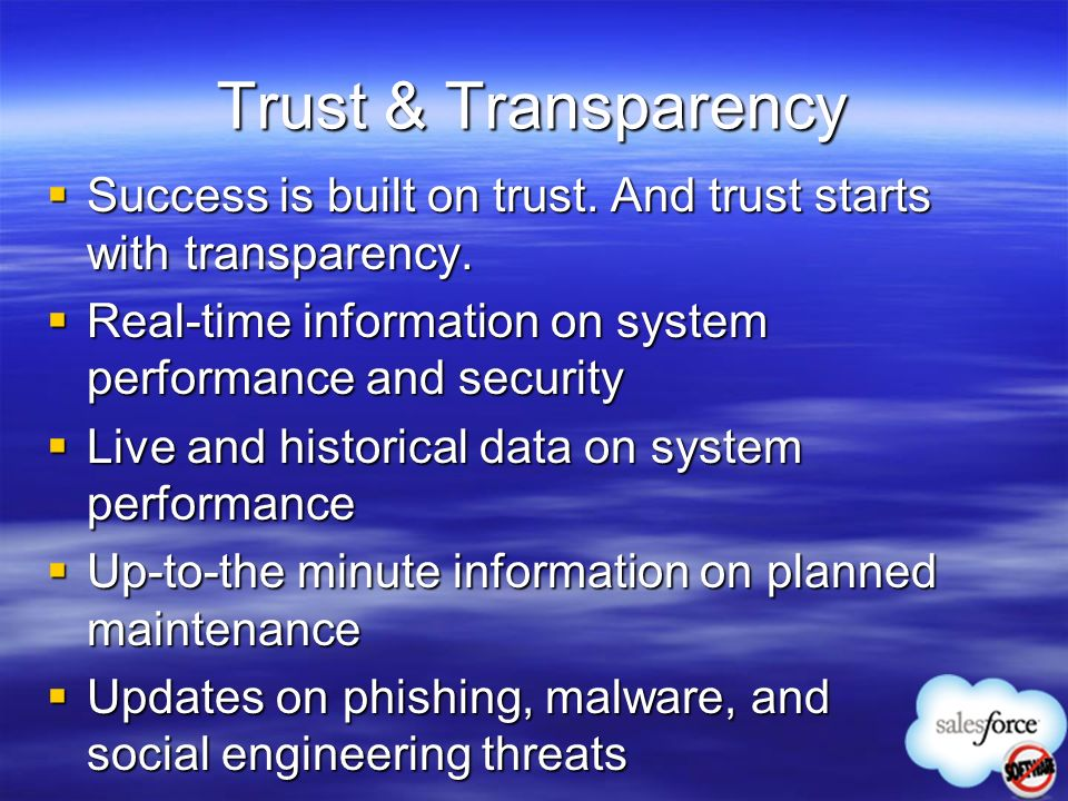 Trust & Transparency Success is built on trust. And trust starts with transparency. Real-time information on system performance and security.
