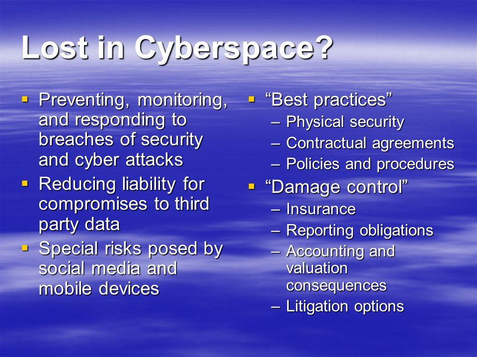 Lost in Cyberspace Preventing, monitoring, and responding to breaches of security and cyber attacks.