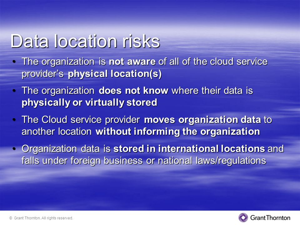 Data location risks The organization is not aware of all of the cloud service provider's physical location(s)