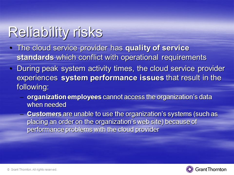 Reliability risks The cloud service provider has quality of service standards which conflict with operational requirements.