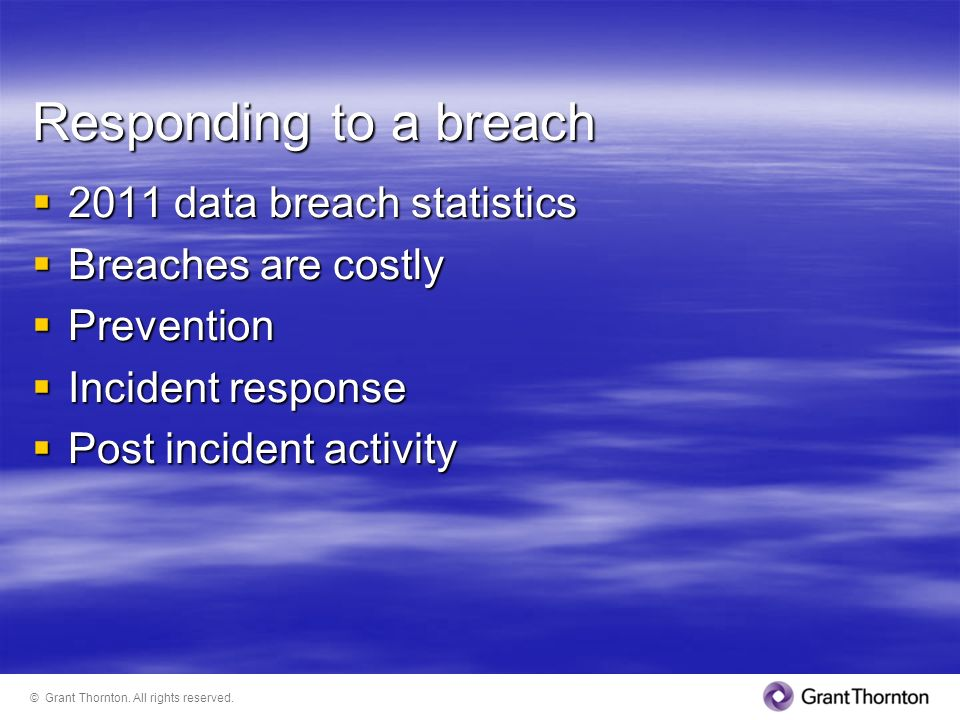 Responding to a breach 2011 data breach statistics Breaches are costly