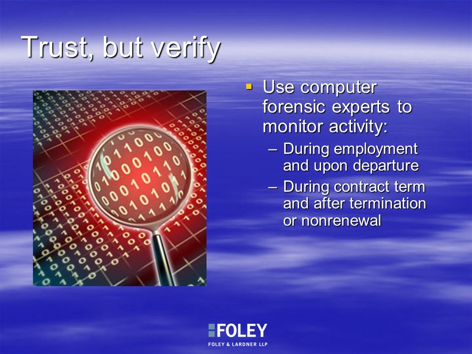 Trust, but verify Use computer forensic experts to monitor activity:
