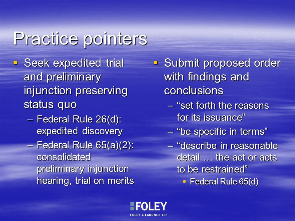 Practice pointers Seek expedited trial and preliminary injunction preserving status quo. Federal Rule 26(d): expedited discovery.