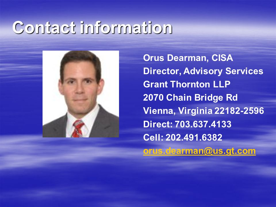 Contact information Orus Dearman, CISA. Director, Advisory Services. Grant Thornton LLP. 2070 Chain Bridge Rd.