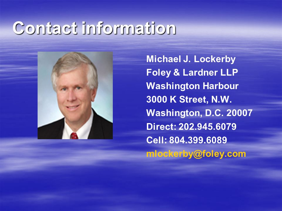 Contact information Michael J. Lockerby. Foley & Lardner LLP. Washington Harbour. 3000 K Street, N.W.