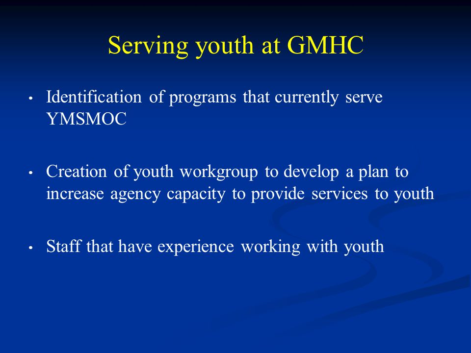 Serving youth at GMHC Identification of programs that currently serve YMSMOC.
