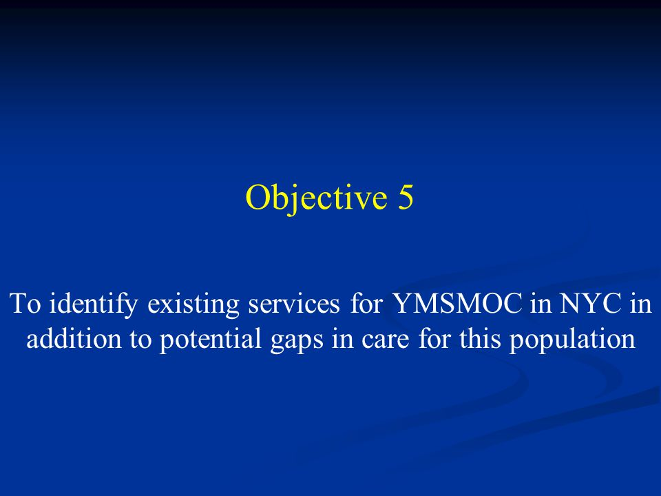 Objective 5 To identify existing services for YMSMOC in NYC in addition to potential gaps in care for this population.