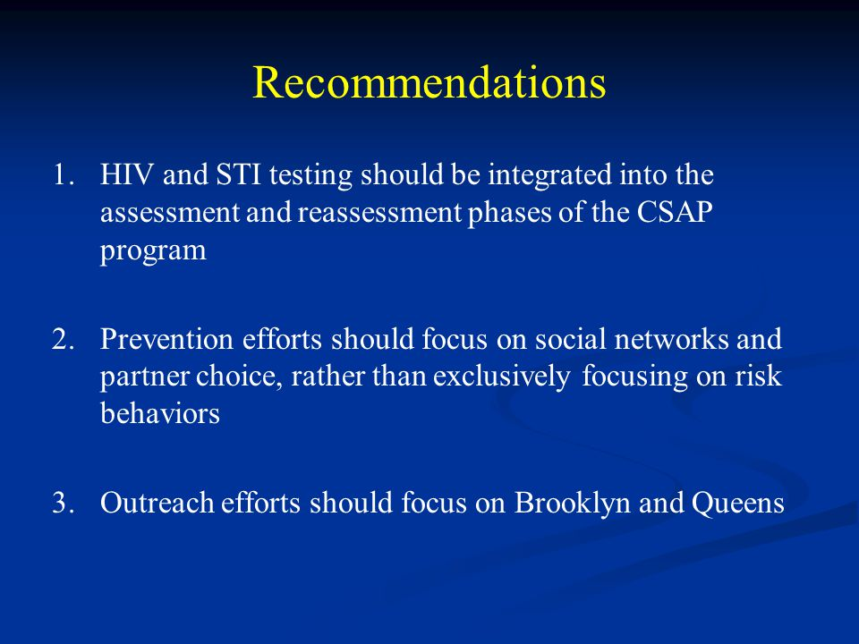 Recommendations 1. HIV and STI testing should be integrated into the assessment and reassessment phases of the CSAP program.