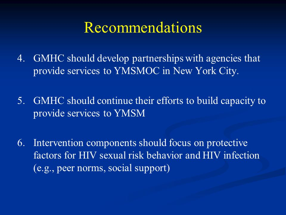 Recommendations 4. GMHC should develop partnerships with agencies that provide services to YMSMOC in New York City.