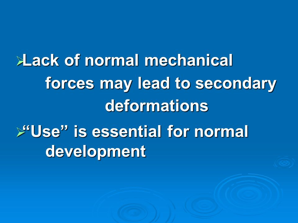 Lack of normal mechanical forces may lead to secondary deformations